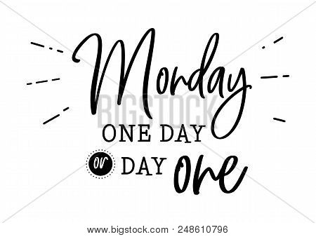Monday. One Day Or Day One. Motivation And Inspiration Cute Funny Hand Drawn Lettering. Social Media