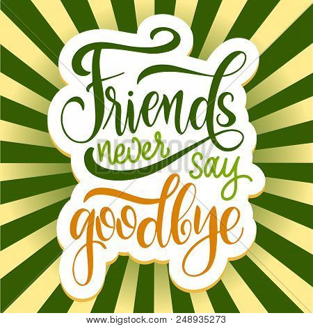 Friendship Day Hand Drawn Lettering. Friends Never Say Goodbye. Vector Elements For Invitations, Pos