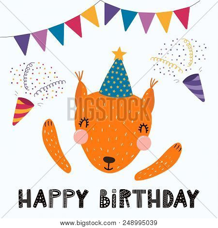 Hand Drawn Birthday Card With Cute Funny Squirrel In A Party Hat, Bunting, Poppers, Quote Happy Birt