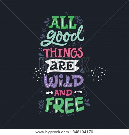 Life Affirming Saying Scandinavian Style Vector Illustration. All Good Things Are Wild And Free Hand