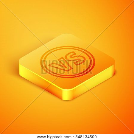 Isometric Line Vs Versus Battle Icon Isolated On Orange Background. Competition Vs Match Game, Marti