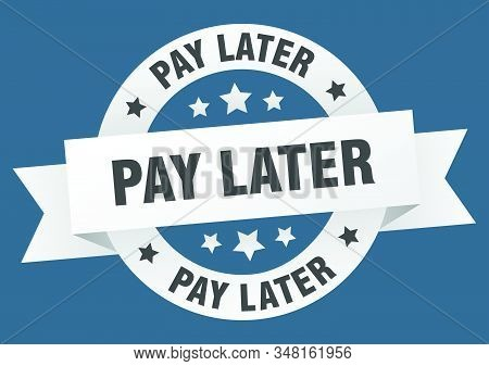 Pay Later Ribbon. Pay Later Round White Sign. Pay Later