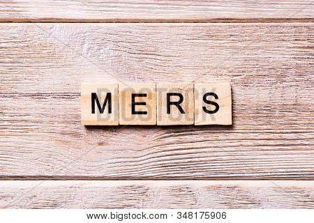 Mers Word Written On Wood Block. Mers Text On Wooden Table For Your Desing, Coronavirus Concept Top