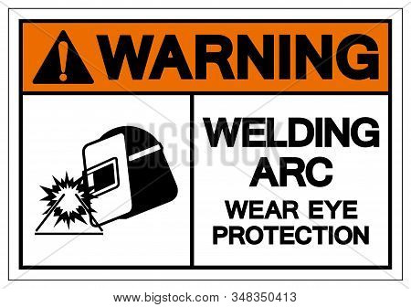 Warning Welding Arc Wear Eye Protection Symbol Sign, Vector Illustration, Isolated On White Backgrou