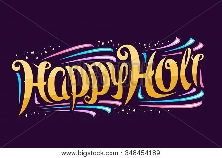 Vector Greeting Card For Holi Festival, Decorative Invitation With Curly Calligraphy Font And Colorf