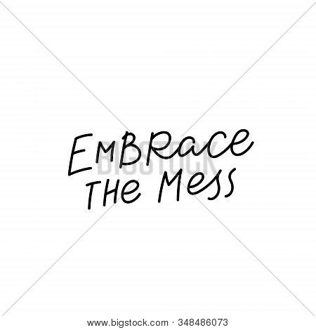 Embrace The Mess Quote Lettering. Calligraphy Inspiration Graphic Design Typography Element. Hand Wr
