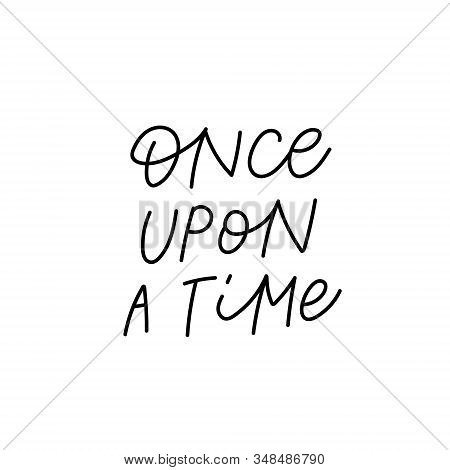 Once Upon A Time Quote Lettering. Calligraphy Inspiration Graphic Design Typography Element. Hand Wr