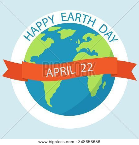 Earth Day. Planet Earth With Happy Earth Day Logo. Vector Illustration. Vector.