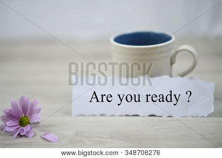 Inspirational Quote With Question - Are You Ready ? With A Cup Of Morning Coffee And Purple Daisy Fl