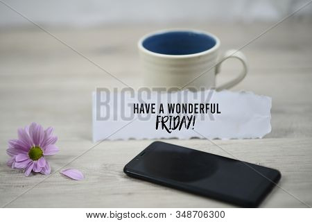 Inspirational Quote - Have A Wonderful Friday. With A Cup Of Friday Morning Coffee, Purple Daisy Flo