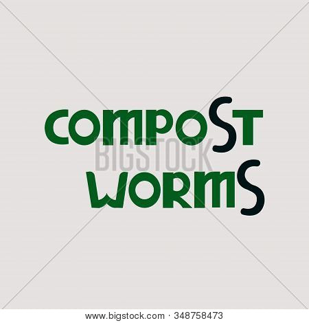 Lettering. Compost Worms. Worm Earthworm Black Silhouette Animal. Vector Illustration Isolated For L