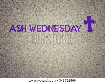 Ash Wednesday, Lent Season And Holy Week Concept. Ash Wednesday Wording And Christian Holy Cross Sha
