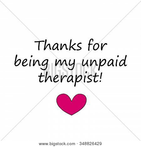 Thanks For Being My Unpaid Therapist, Happy Valentines Day, Valentines Day Holiday Typography For Pr