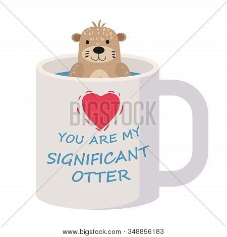 Significant Otter Valentines Day Greeting Card. Cute Otter Character In Cup Greeting Card With Text