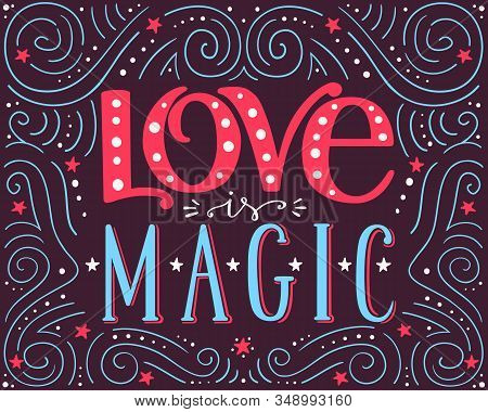Love Is Magic, Hand Drawn Vector Typographic Poster, Hand Written Lettering, Romantic Background For