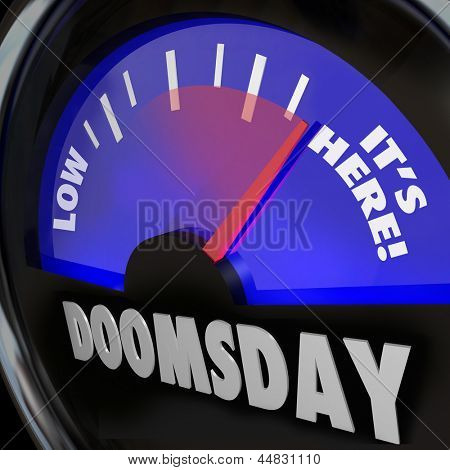 A gauge with the word Doomsday and needle racing to the words It's Here to symbolize end of days, armageddon, rapture, day of judgment or other disaster for the end of mankind on Earth