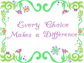 Here is a colorful frame with a special message about Choices. poster
