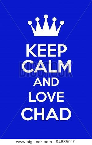poster of Keep Calm And Love Chad Poster Art