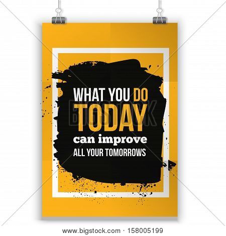 What you do today can improve all your tomorrows. Quote motivational poster template for invitation, greeting cards or t-shirt
