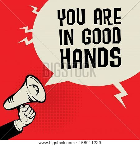 Megaphone Hand business concept with text You Are in Good Hands vector illustration
