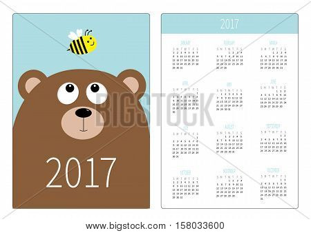 Pocket calendar 2017 year. Week starts Sunday. Flat design Vertical orientation Template. Bear grizzly big head looking at honey bee insect. Cute cartoon character White background Vector illustration