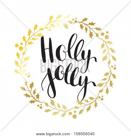 Holly Jolly! Vector greeting card with hand written calligraphic Christmas wishes phrase in decorative wreath frame from gold holly berry leaves. Poster, card, mug, sticker decor.