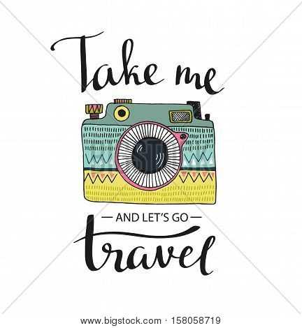 Ornamental Retro photo camera and stylish lettering - Take me and let's go Travel. Vector hand drawn illustration.