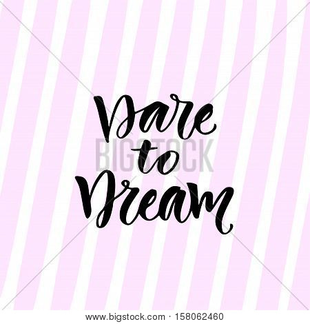 Dare to Dream. Vector hand lettering. Motivational inspirational modern calligraphy.