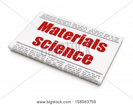 Science concept: newspaper headline Materials Science on White background, 3D rendering