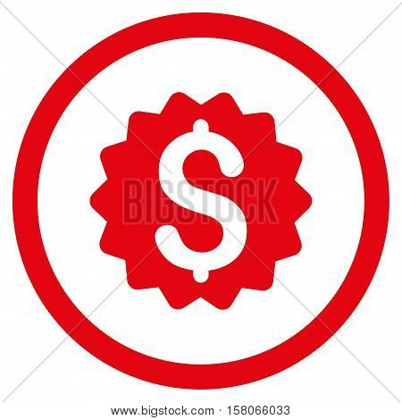Financial Reward Seal vector rounded icon. Image style is a flat icon symbol inside a circle, red color, white background.