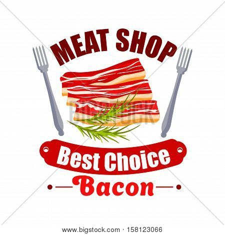 Meat shop sign with bacon and fork. Strip of streaky pork belly, garnished with thyme twig. Cafe menu symbol or butcher shop badge design