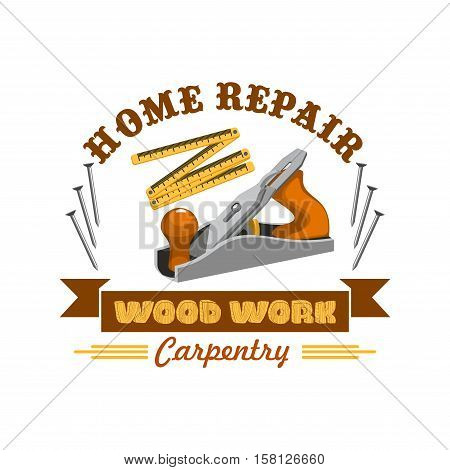Home repair tool symbol with instrument for carpentry and woodwork. Jake plane badge with measuring tape, nails and ribbon banner with wooden texture text. Carpentry workshop, tool shop design