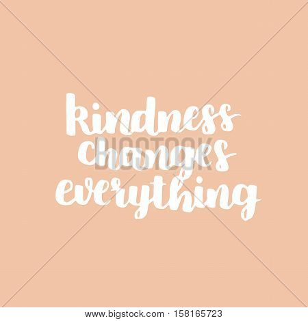 Motivational Quote. Cute Handdrawn Lettering - Kindness Changes Everything. Peachy Background.