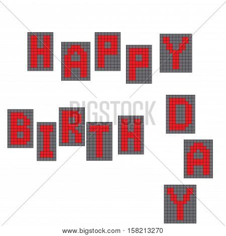 Happy birthday inscription. Electronic letters. Tenderloin . on a white background . Vector illustration