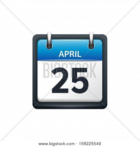 April 25. Calendar icon.Vector illustration, flat style.Month and date..Sunday, Monday, Tuesday, Wednesday, Thursday, Friday, Saturday.Week, weekend, red letter day. 2017, 2018 year.Holidays.