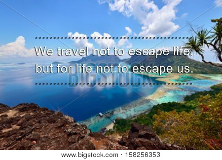 Travel Inspirational Quote With Phrase We Travel Not To Escape Life But For Life Not To Escape Us