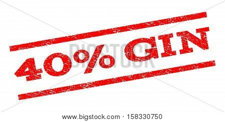 40 Percent Gin watermark stamp. Text caption between parallel lines with grunge design style. Rubber seal stamp with dust texture. Vector red color ink imprint on a white background.