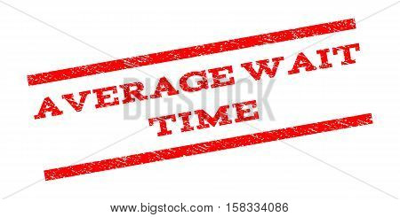 Average Wait Time watermark stamp. Text tag between parallel lines with grunge design style. Rubber seal stamp with unclean texture. Vector red color ink imprint on a white background.