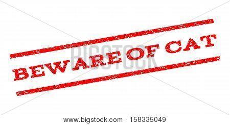 Beware Of Cat watermark stamp. Text caption between parallel lines with grunge design style. Rubber seal stamp with dirty texture. Vector red color ink imprint on a white background.