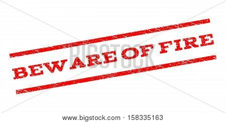 Beware Of Fire watermark stamp. Text tag between parallel lines with grunge design style. Rubber seal stamp with scratched texture. Vector red color ink imprint on a white background.