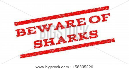 Beware Of Sharks watermark stamp. Text tag between parallel lines with grunge design style. Rubber seal stamp with scratched texture. Vector red color ink imprint on a white background.