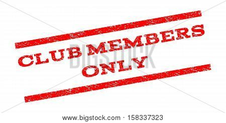Club Members Only watermark stamp. Text caption between parallel lines with grunge design style. Rubber seal stamp with dust texture. Vector red color ink imprint on a white background.
