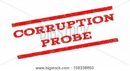 Corruption Probe watermark stamp. Text tag between parallel lines with grunge design style. Rubber seal stamp with dust texture. Vector red color ink imprint on a white background.