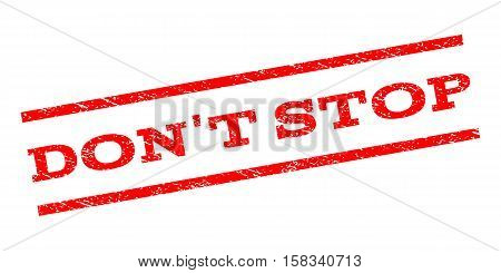 Don'T Stop watermark stamp. Text caption between parallel lines with grunge design style. Rubber seal stamp with dust texture. Vector red color ink imprint on a white background.