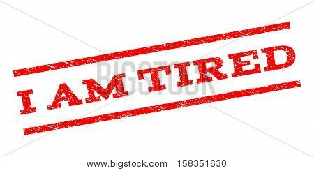 I Am Tired watermark stamp. Text tag between parallel lines with grunge design style. Rubber seal stamp with dirty texture. Vector red color ink imprint on a white background.