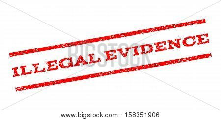 Illegal Evidence watermark stamp. Text caption between parallel lines with grunge design style. Rubber seal stamp with dirty texture. Vector red color ink imprint on a white background.