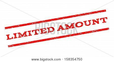 Limited Amount watermark stamp. Text caption between parallel lines with grunge design style. Rubber seal stamp with dirty texture. Vector red color ink imprint on a white background.