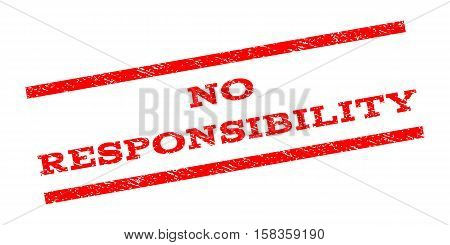 No Responsibility watermark stamp. Text tag between parallel lines with grunge design style. Rubber seal stamp with dust texture. Vector red color ink imprint on a white background.