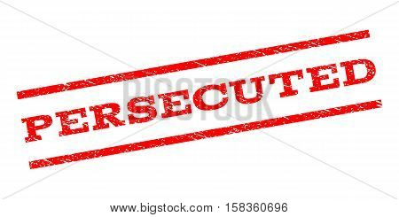 Persecuted watermark stamp. Text caption between parallel lines with grunge design style. Rubber seal stamp with dust texture. Vector red color ink imprint on a white background.