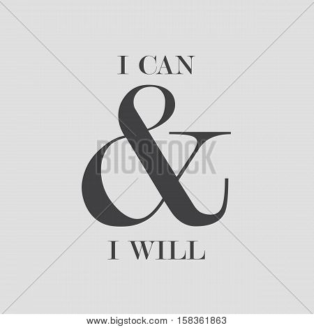 Modern lettering phrase I Can and I Will. Inscriptions and quotes for layout and template